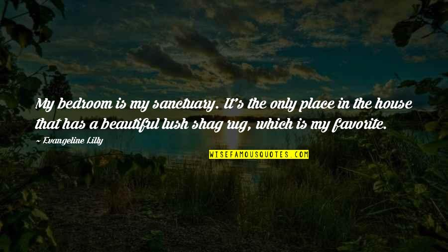 My Favorite Place Quotes By Evangeline Lilly: My bedroom is my sanctuary. It's the only