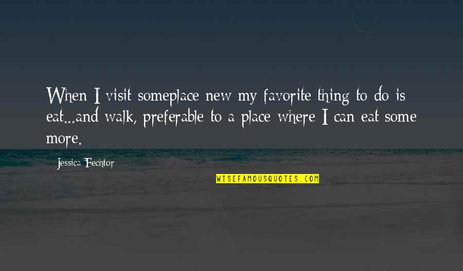 My Favorite Place Quotes By Jessica Fechtor: When I visit someplace new my favorite thing