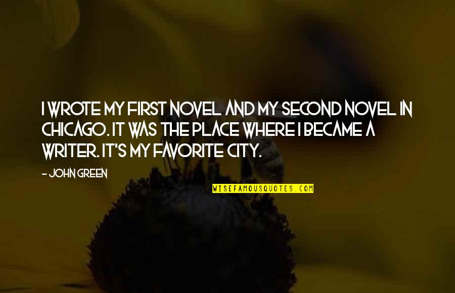 My Favorite Place Quotes By John Green: I wrote my first novel and my second