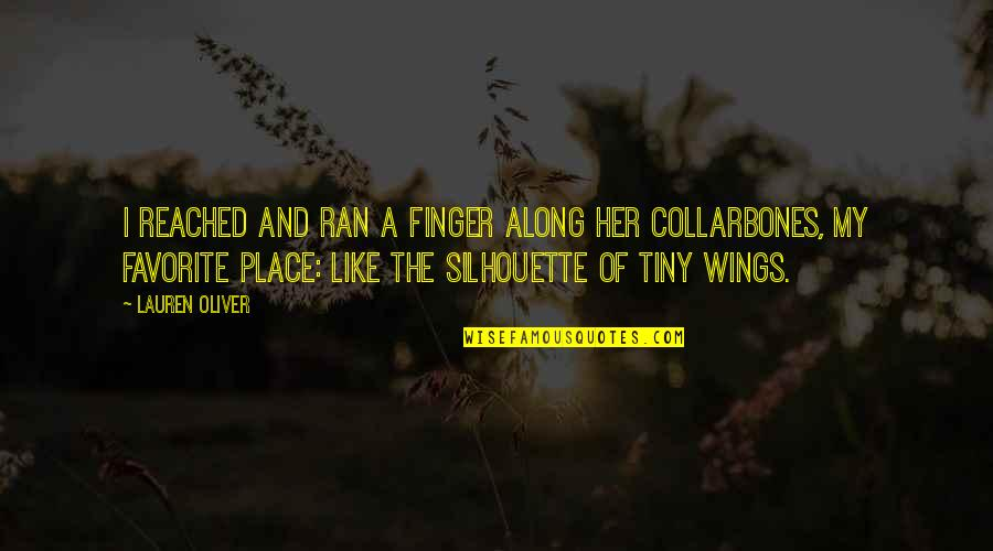 My Favorite Place Quotes By Lauren Oliver: I reached and ran a finger along her