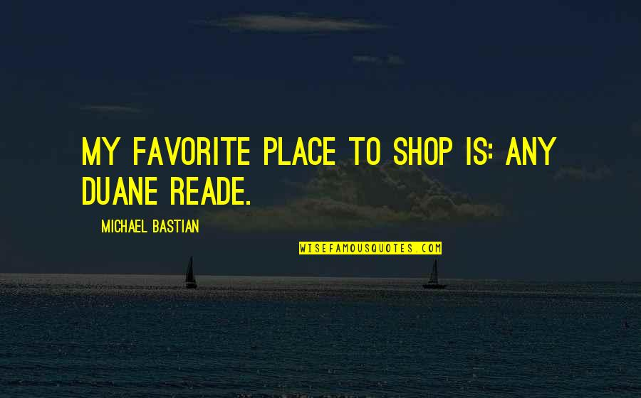 My Favorite Place Quotes By Michael Bastian: My favorite place to shop is: any Duane