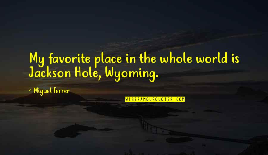 My Favorite Place Quotes By Miguel Ferrer: My favorite place in the whole world is