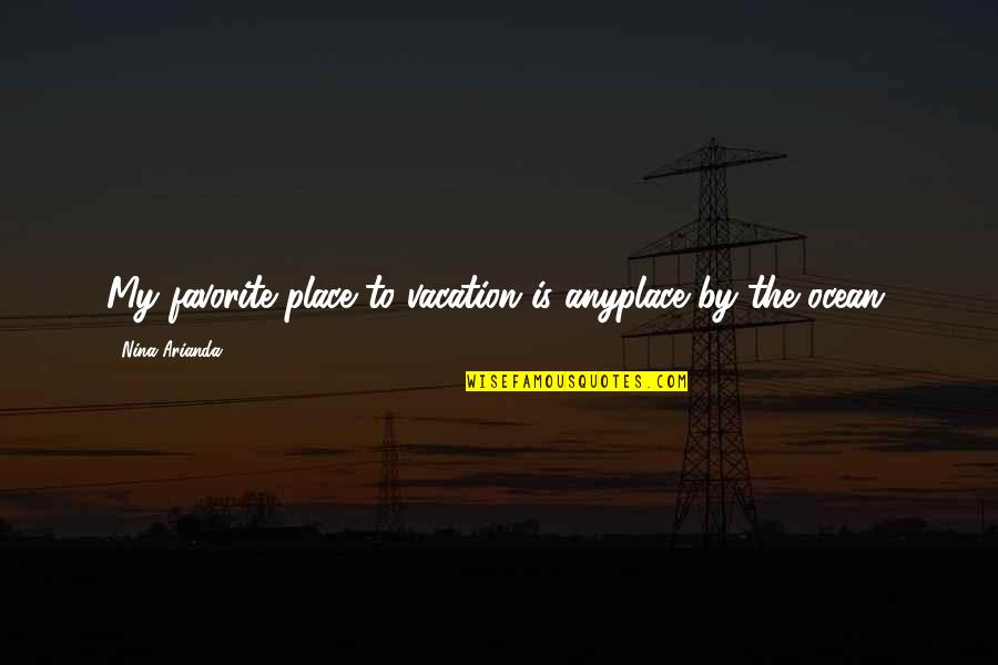 My Favorite Place Quotes By Nina Arianda: My favorite place to vacation is anyplace by