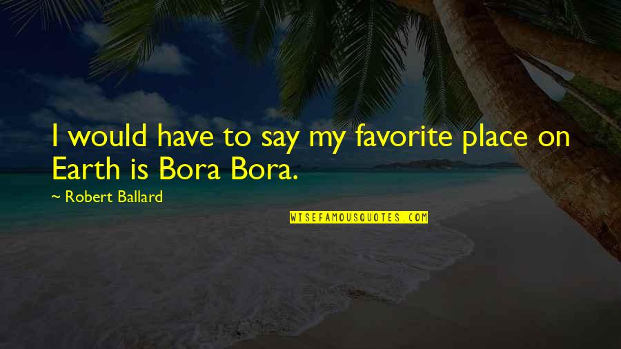 My Favorite Place Quotes By Robert Ballard: I would have to say my favorite place