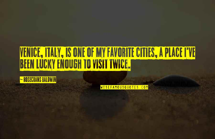 My Favorite Place Quotes By Rosecrans Baldwin: Venice, Italy, is one of my favorite cities,