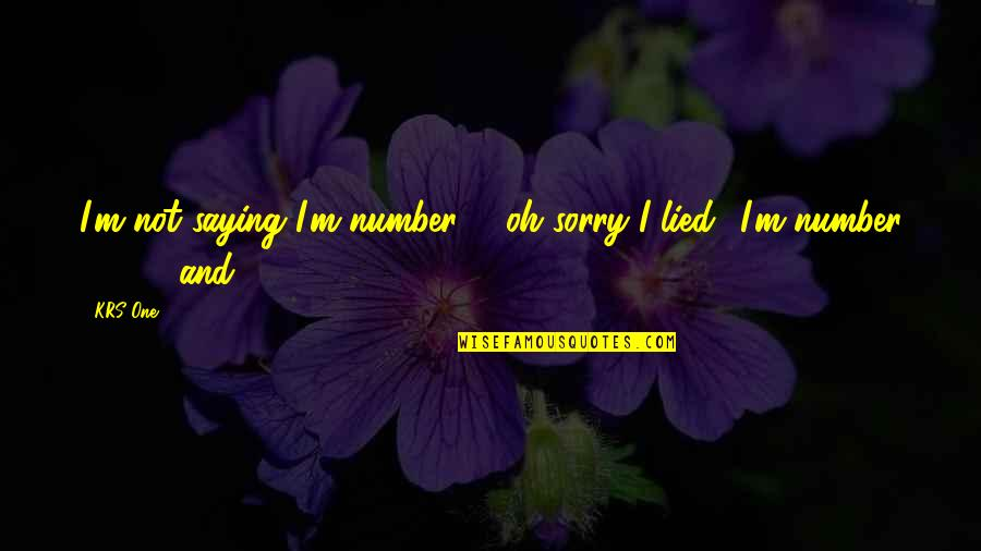 My Feelings Fade Quotes By KRS-One: I'm not saying I'm number 1, oh sorry