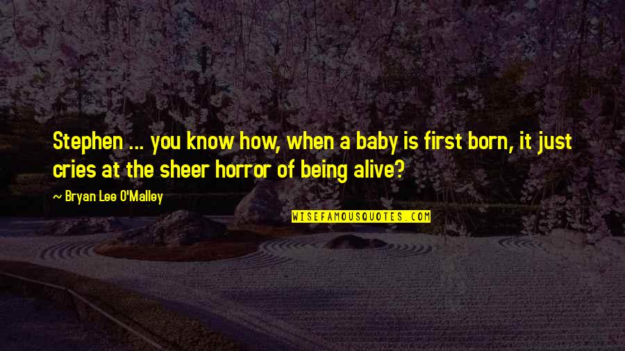 My First Born Baby Quotes By Bryan Lee O'Malley: Stephen ... you know how, when a baby