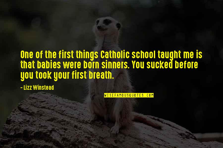 My First Born Baby Quotes By Lizz Winstead: One of the first things Catholic school taught