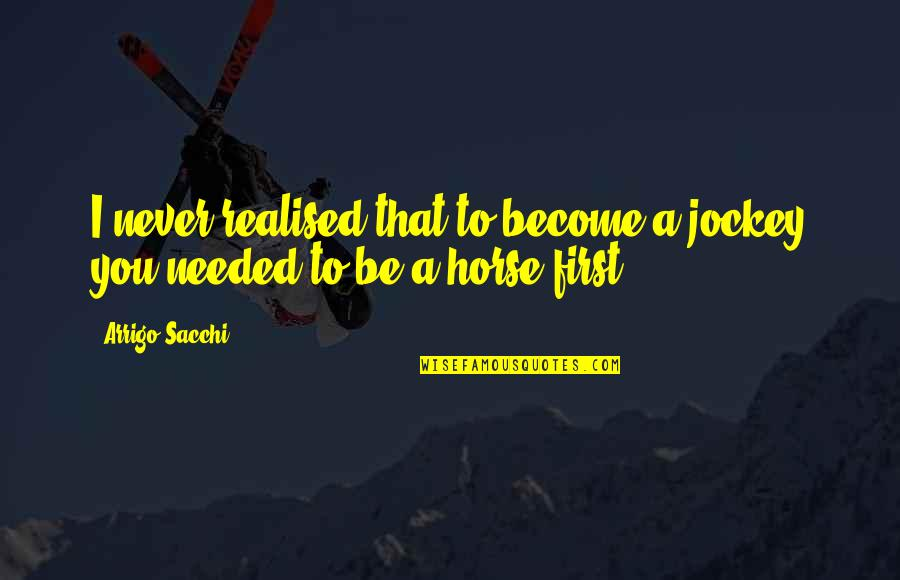 My First Horse Quotes By Arrigo Sacchi: I never realised that to become a jockey