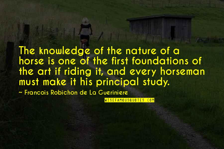 My First Horse Quotes By Francois Robichon De La Gueriniere: The knowledge of the nature of a horse