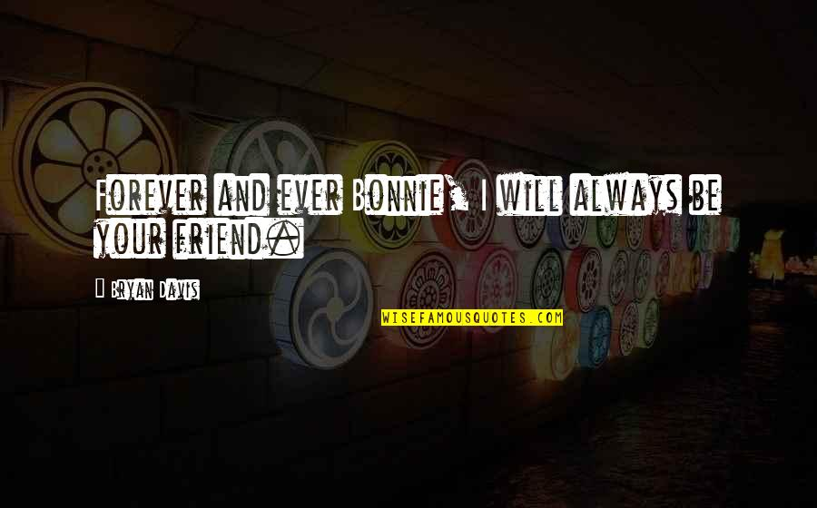 My Friend I Will Always Be With You Quotes By Bryan Davis: Forever and ever Bonnie, I will always be