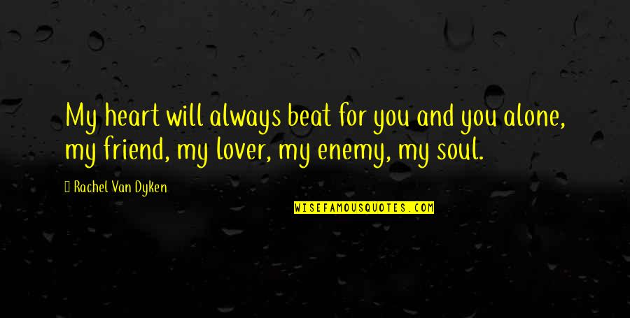 My Friend I Will Always Be With You Quotes By Rachel Van Dyken: My heart will always beat for you and