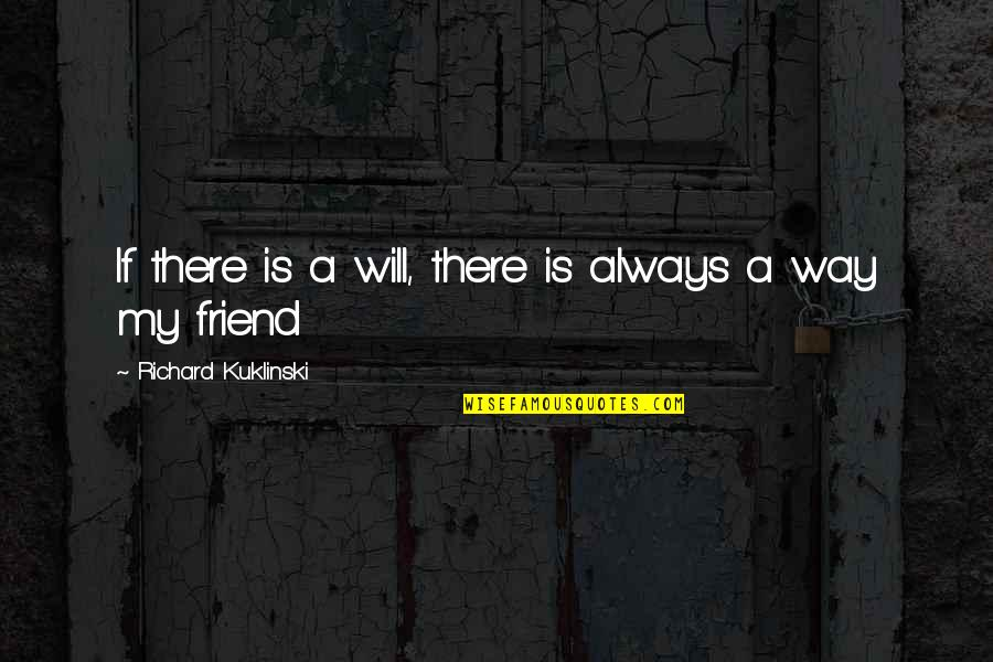 My Friend I Will Always Be With You Quotes By Richard Kuklinski: If there is a will, there is always