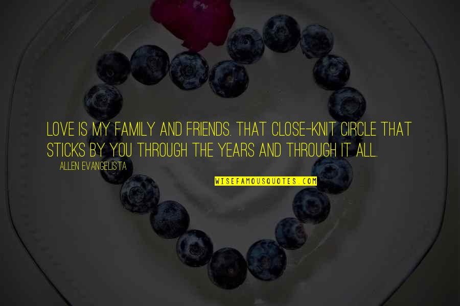 My Friends Are My Family Quotes By Allen Evangelista: Love is my family and friends. That close-knit