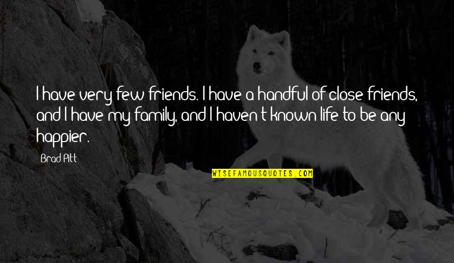 My Friends Are My Family Quotes By Brad Pitt: I have very few friends. I have a