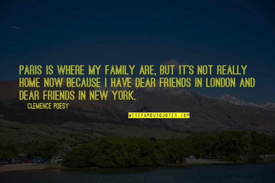 My Friends Are My Family Quotes By Clemence Poesy: Paris is where my family are, but it's