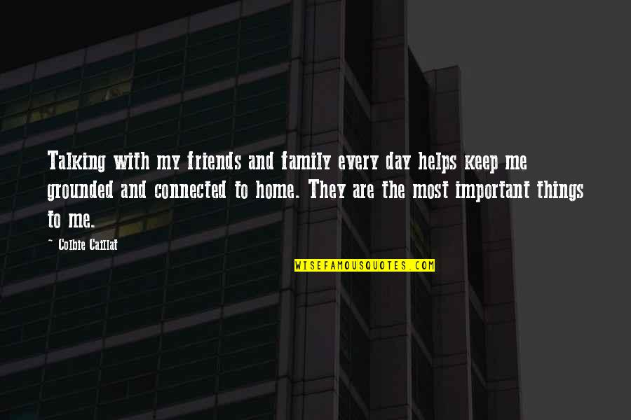 My Friends Are My Family Quotes By Colbie Caillat: Talking with my friends and family every day