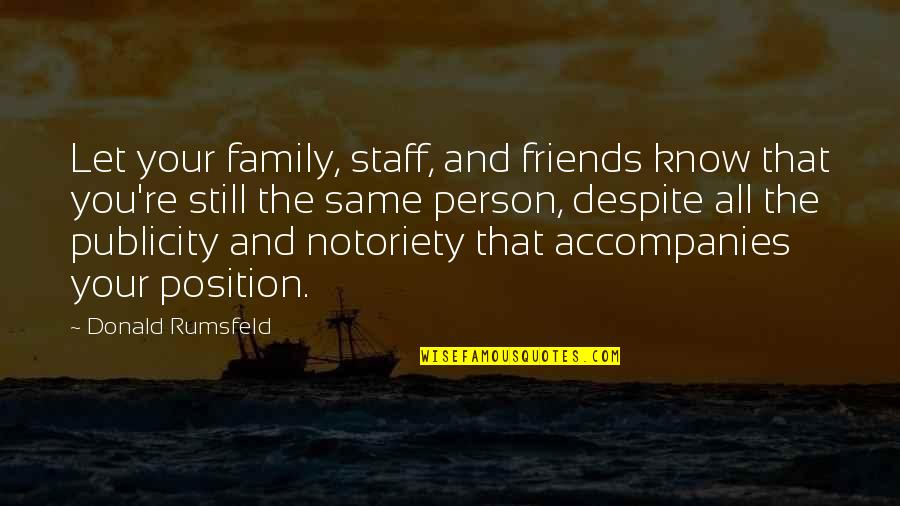 My Friends Are My Family Quotes By Donald Rumsfeld: Let your family, staff, and friends know that