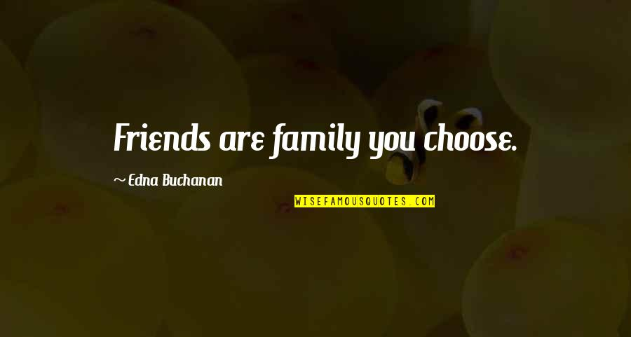 My Friends Are My Family Quotes By Edna Buchanan: Friends are family you choose.