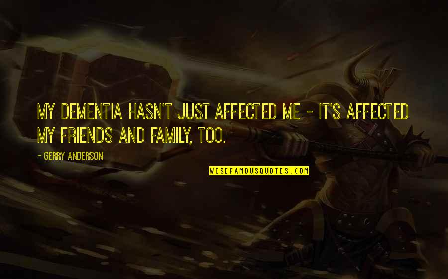My Friends Are My Family Quotes By Gerry Anderson: My dementia hasn't just affected me - it's