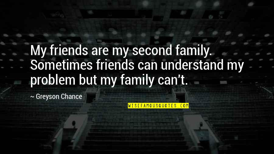 My Friends Are My Family Quotes By Greyson Chance: My friends are my second family. Sometimes friends
