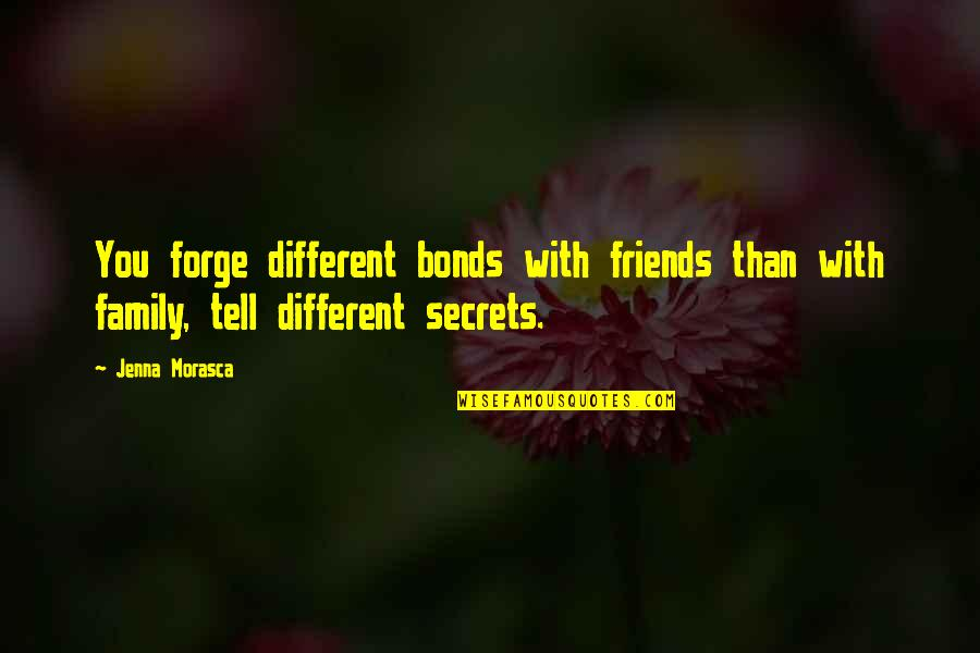 My Friends Are My Family Quotes By Jenna Morasca: You forge different bonds with friends than with