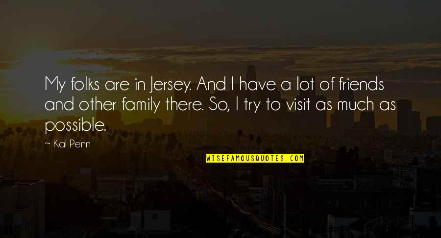 My Friends Are My Family Quotes By Kal Penn: My folks are in Jersey. And I have
