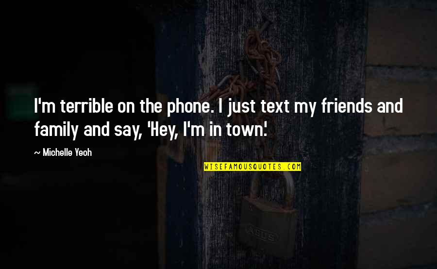 My Friends Are My Family Quotes By Michelle Yeoh: I'm terrible on the phone. I just text