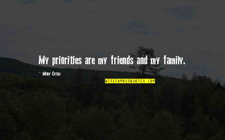 My Friends Are My Family Quotes By Miley Cyrus: My priorities are my friends and my family.