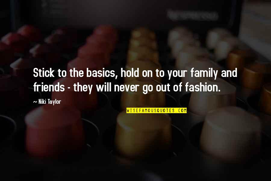 My Friends Are My Family Quotes By Niki Taylor: Stick to the basics, hold on to your