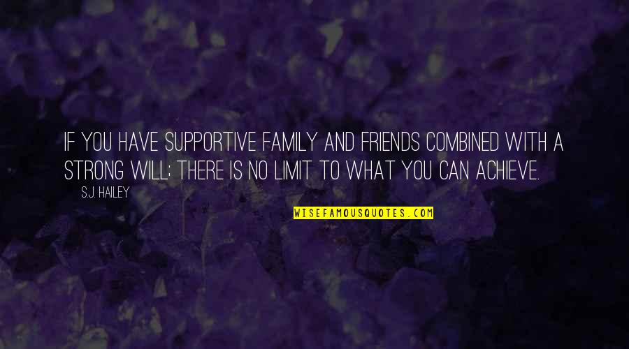 My Friends Are My Family Quotes By S.J. Hailey: If you have supportive family and friends combined