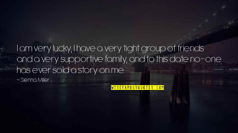 My Friends Are My Family Quotes By Sienna Miller: I am very lucky, I have a very