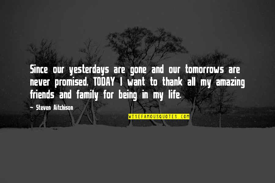 My Friends Are My Family Quotes By Steven Aitchison: Since our yesterdays are gone and our tomorrows