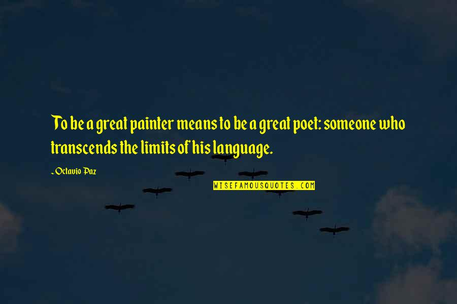 My Friends Being Better Than Yours Quotes By Octavio Paz: To be a great painter means to be