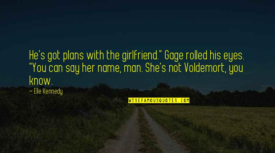 "My Girlfriend Eyes Quotes By Elle Kennedy: He's got plans with the girlfriend."" Gage rolled"