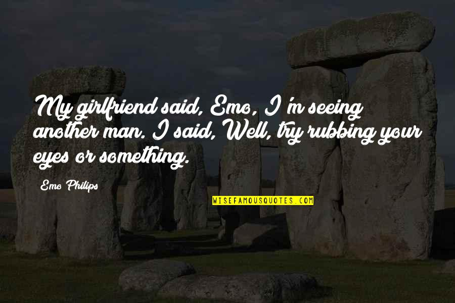 My Girlfriend Eyes Quotes By Emo Philips: My girlfriend said, Emo, I'm seeing another man.