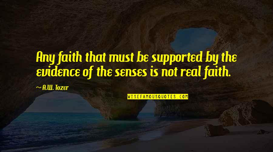 My God Is Real Quotes By A.W. Tozer: Any faith that must be supported by the