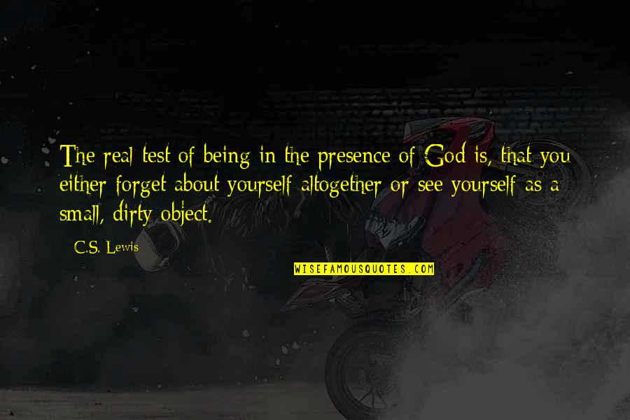 My God Is Real Quotes By C.S. Lewis: The real test of being in the presence