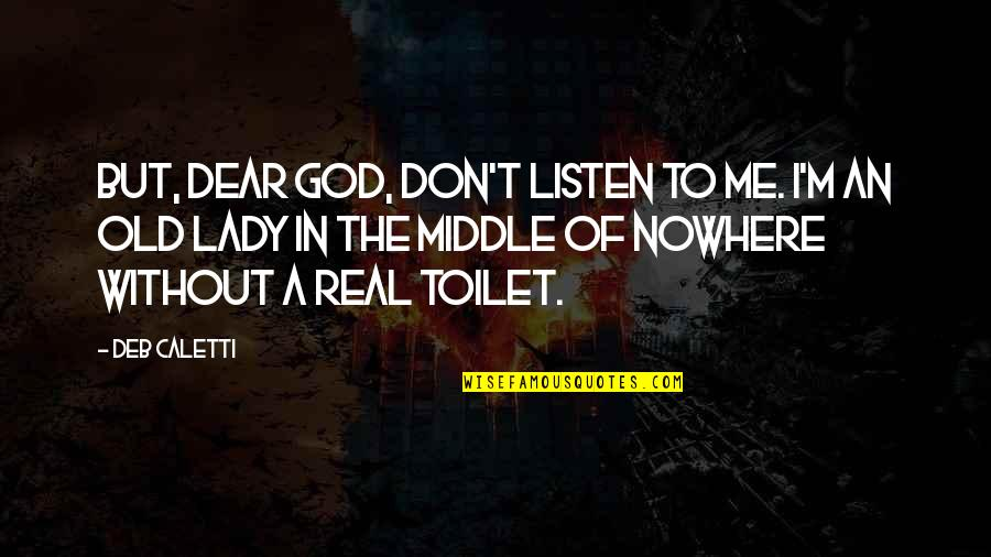My God Is Real Quotes By Deb Caletti: But, dear God, don't listen to me. I'm