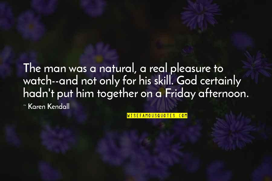 My God Is Real Quotes By Karen Kendall: The man was a natural, a real pleasure