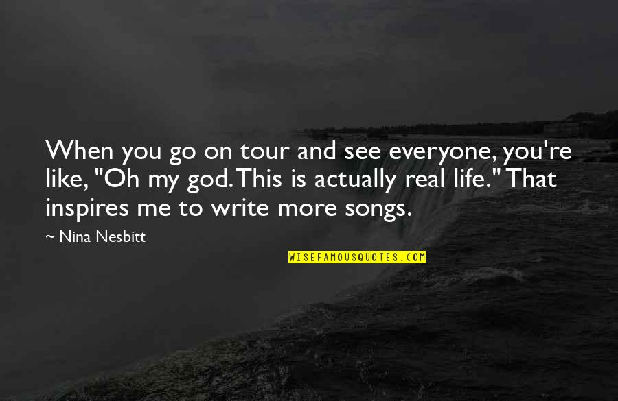 My God Is Real Quotes By Nina Nesbitt: When you go on tour and see everyone,