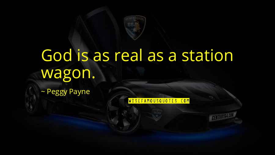 My God Is Real Quotes By Peggy Payne: God is as real as a station wagon.