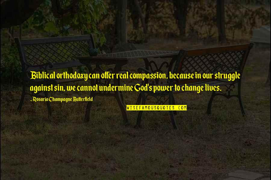 My God Is Real Quotes By Rosaria Champagne Butterfield: Biblical orthodoxy can offer real compassion, because in