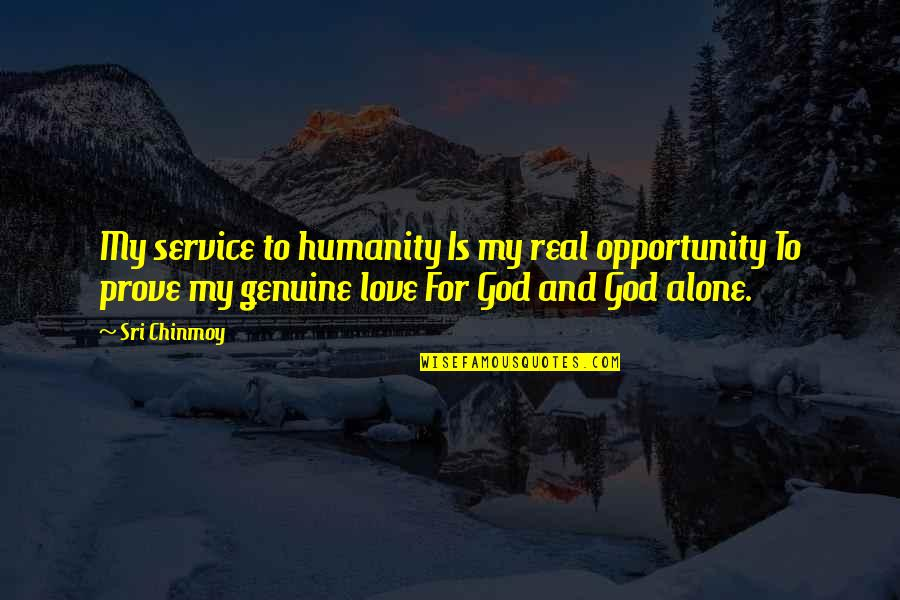 My God Is Real Quotes By Sri Chinmoy: My service to humanity Is my real opportunity