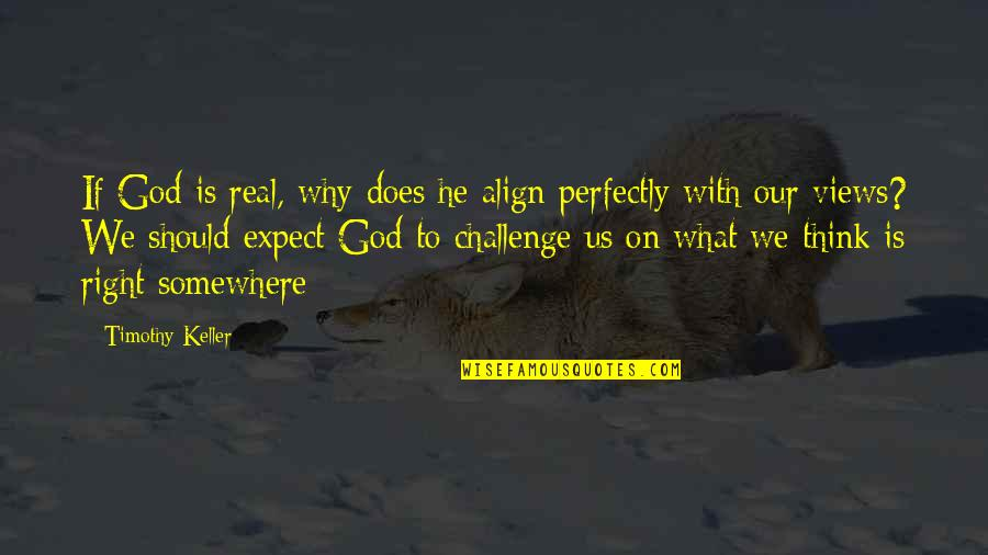 My God Is Real Quotes By Timothy Keller: If God is real, why does he align