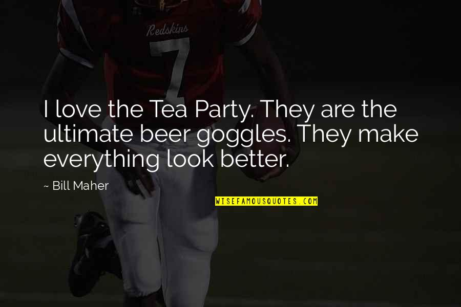 My Goggles Quotes By Bill Maher: I love the Tea Party. They are the