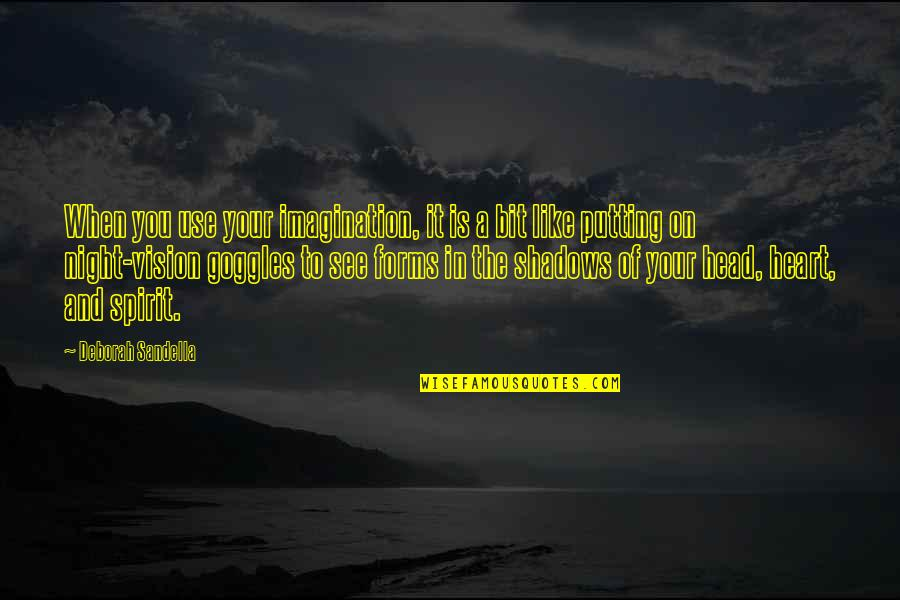 My Goggles Quotes By Deborah Sandella: When you use your imagination, it is a