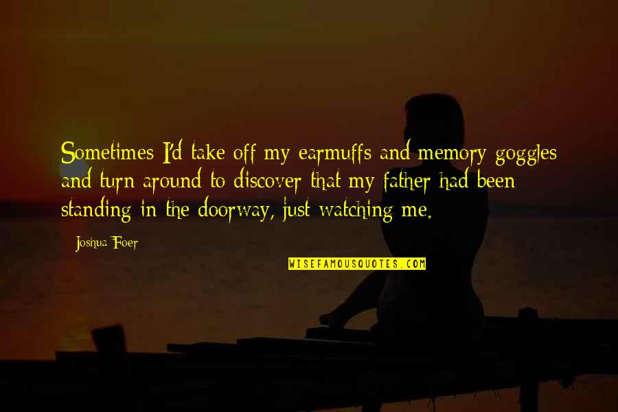My Goggles Quotes By Joshua Foer: Sometimes I'd take off my earmuffs and memory