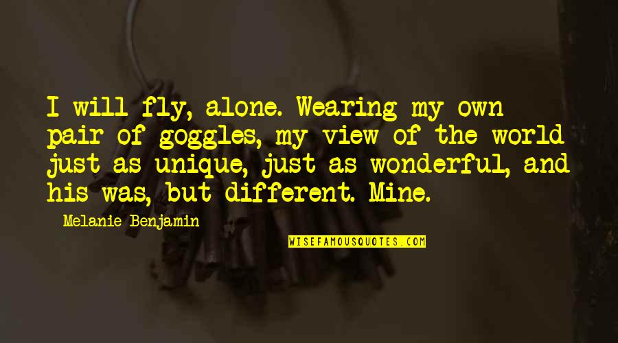 My Goggles Quotes By Melanie Benjamin: I will fly, alone. Wearing my own pair