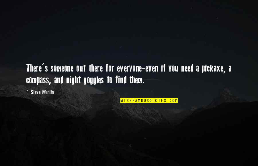 My Goggles Quotes By Steve Martin: There's someone out there for everyone-even if you